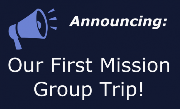 Announcing: First Mission Group Trip